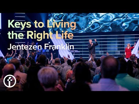 Keys to Living the Right Life  Pastor Jentezen Franklin