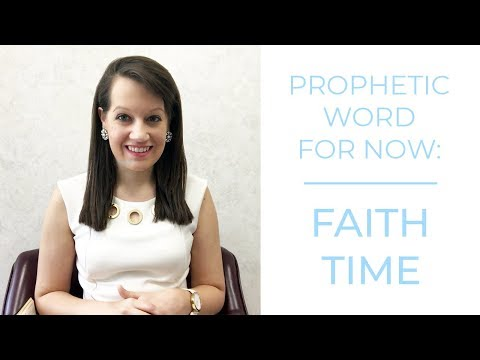 Faith Time: Prophetic Word for Now