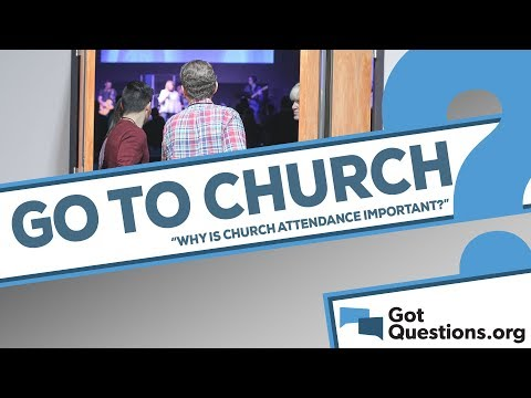 Why is church attendance / going to church important?