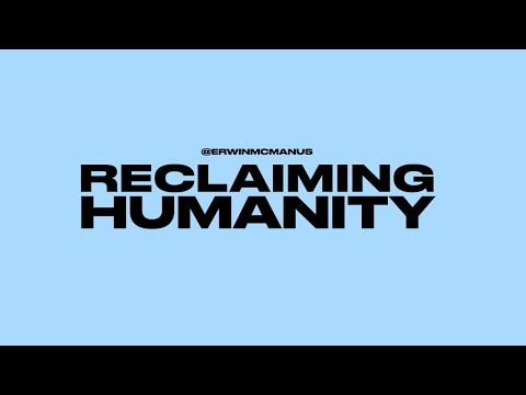 RECLAIMING HUMANITY  Erwin McManus - Mosaic
