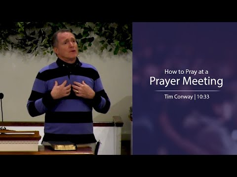 How to Pray at a Prayer Meeting - Tim Conway