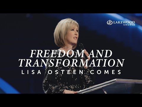 Freedom & Transformation Part 4  Pastor Lisa Osteen Comes