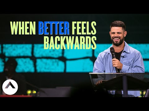 When Better Feels Backwards  Pastor Steven Furtick  Elevation Church