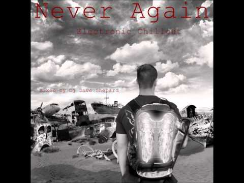 Chillout Electronic-NEVER AGAIN mixed by DJ DAVE SHEAPRD - default