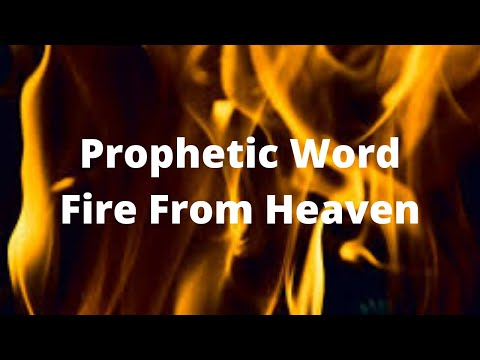 Prophetic Word: Fire From Heaven