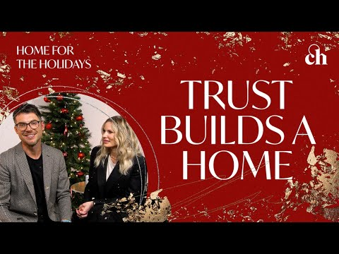 Home for the Holidays: Trust Builds a Home