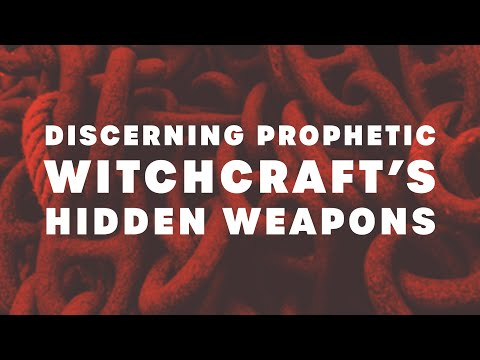 Discerning Prophetic Witchcraft's Hidden Weapons