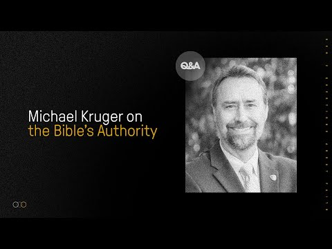 Mike Kruger  The Bible's Authority  Gen Z's Questions About Christianity