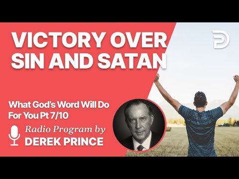 What God's Word Will Do For You 7 of 10 - Victory Over Sin and Satan - Derek Prince