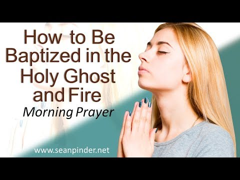 ACTS 10 - HOW TO BE BAPTIZED IN THE HOLY GHOST AND FIRE - MORNING PRAYER (video)