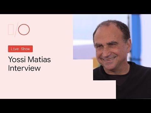 Google I/O'19 - Yossi Matias Interview - UC_x5XG1OV2P6uZZ5FSM9Ttw