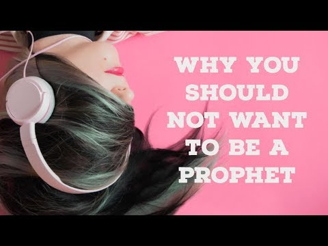 Why You Should NOT Want to be a Prophet