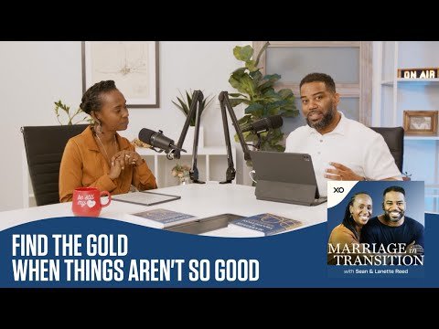 Find the Gold When Things Aren't So Good  The Marriage in Transition Podcast Sean and Lanette Reed