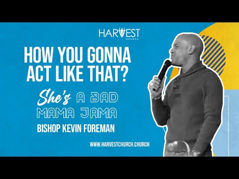 She's a Bad Mama Jama - How You Gonna Act Like That?  - Bishop Kevin Foreman