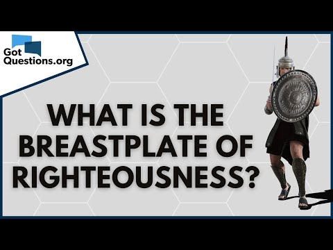 What is the breastplate of righteousness (Ephesians 6:14)?  GotQuestions.org