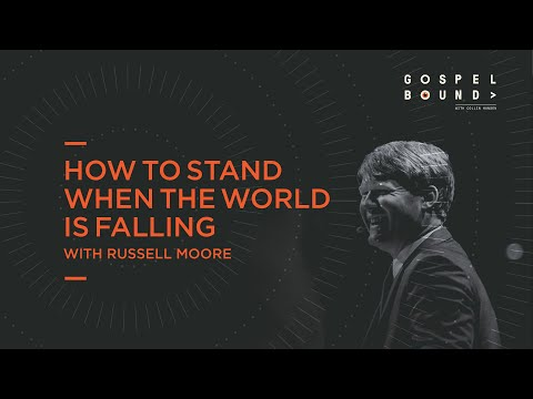 Russell Moore  How to Stand When the World Is Falling  Gospelbound