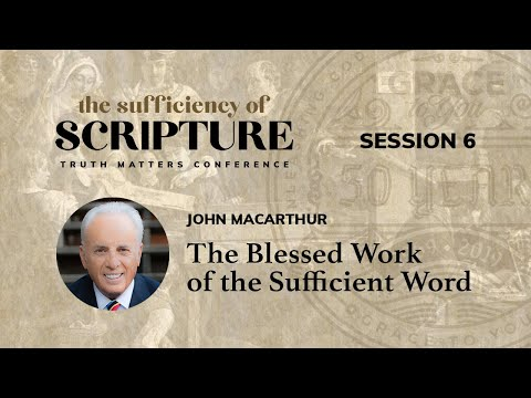 Session 6: The Blessed Work of the Sufficient Word (John MacArthur)