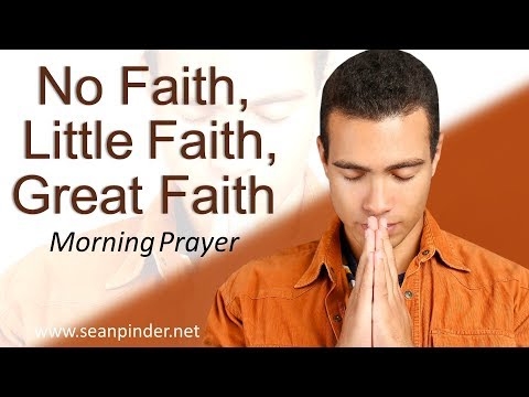 MARK 4 - NO FAITH, LITTLE FAITH, GREAT FAITH - MORNING PRAYER (video)