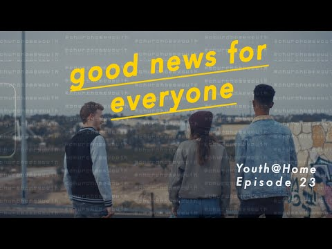 Youth@Home Episode 23:  Good news for everyone