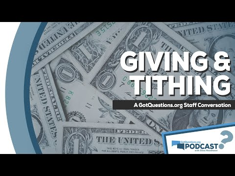 GotQuestions.org Podcast Episode 12 - Giving & Tithing: Does the Bible command Christians to tithe?