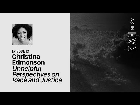 Unhelpful Perspectives on Race and Justice  As In Heaven Episode 10  Christina Edmonson