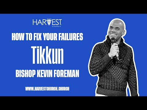 Tikkun - How to Fix Your Failures - Bishop Kevin Foreman