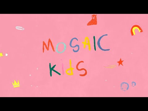 MOSAIC KIDS  Creation  Sunday, April 26