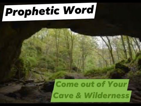 Prophetic Word - Come out of Your Cave & Wilderness Season