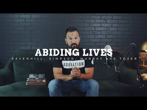 ABIDING LIVES (ADVICE FROM TOZER, RAVENHILL, SIMPSON, MURRAY) - Eric Gilmour