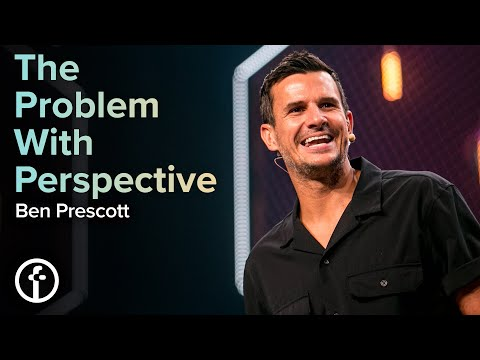 The Problem With Perspective  Pastor Ben Prescott