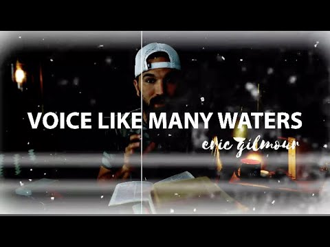 His Voice Like Many Waters  Eric Gilmour