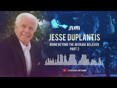 Going Beyond the Average Believer, Part 2  Jesse Duplantis