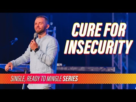 Cure for Insecurity // Single, Ready to Mingle (Part 4)