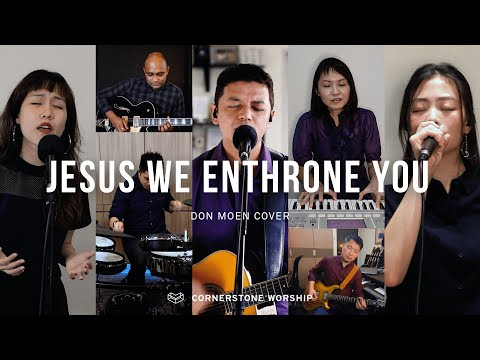 Jesus, We Enthrone You (Don Moen) - Bob Nathaniel  Cornerstone Worship
