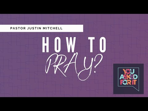Church Online - You Asked For It: How To Pray?