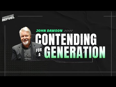 Contending for a Generation  Rev. John Dawson  Cornerstone Community Church  CSCC Online