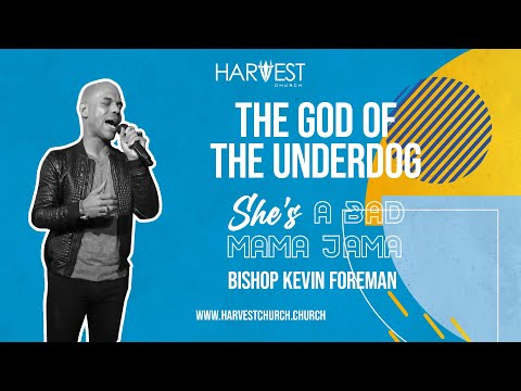 She's A Bad Mama Jama - The God of the Underdog - Bishop Kevin Foreman
