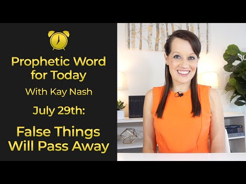 Prophetic Word for Today- False Things will Pass Away ( July 29th)