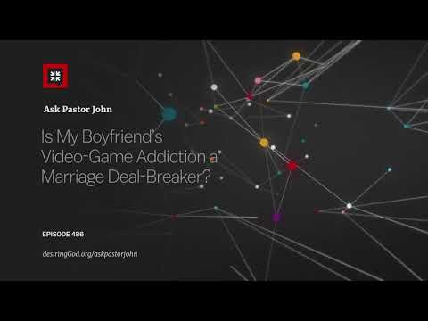 Is My Boyfriends Video-Game Addiction a Marriage Deal-Breaker? // Ask Pastor John
