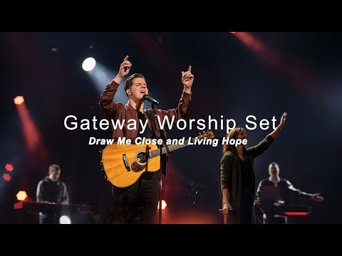 Gateway Worship Set  Draw Me Close and Living Hope