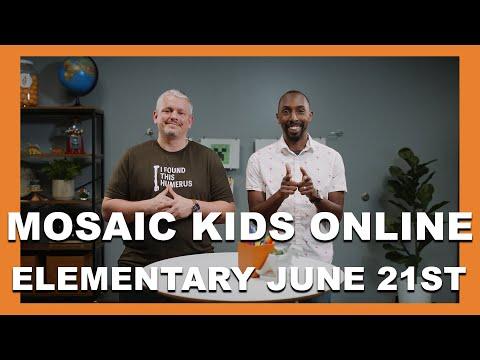 MOSAIC KIDS ONLINE  ELEMENTARY  JUNE 21ST