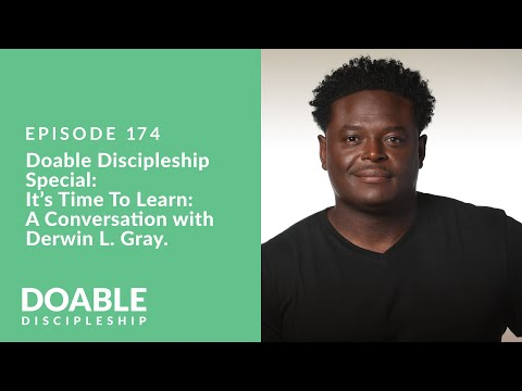 Episode 174: Doable Discipleship Special: Its time to Learn - A Conversation with Derwin L. Gray