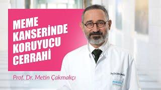 Prof. Dr. Metin Çakmakçı - Meme kanserinde koruyucu cerrahi yaygınlaştı mı?