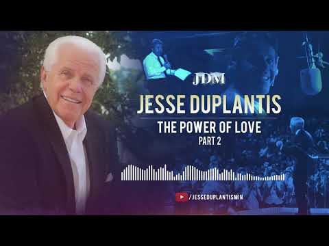 The Power Of Love,  Part 2  Jesse Duplantis