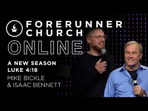 A New Season (Luke 4:18)  Isaac Bennett & Mike Bickle  Forerunner Church