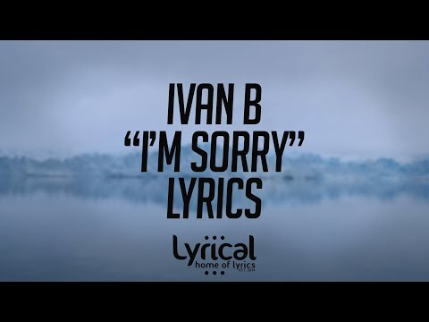 Ivan B - I'm Sorry Lyrics - UCnQ9vhG-1cBieeqnyuZO-eQ
