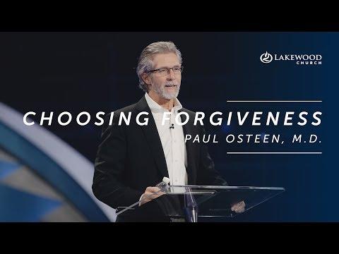 Choosing Forgiveness  Paul Osteen, M.D.  Lakewood Church