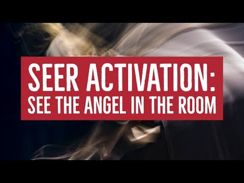Seer Activation: See the Angel in the Room