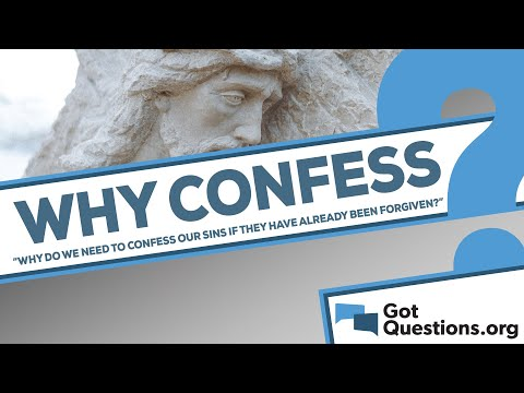 Why do we need to confess our sins if they have already been forgiven (1 John 1:9)?