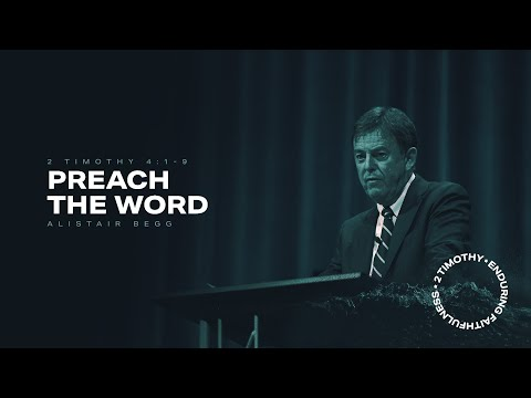 Alistair Begg  Preach the Word  2 Timothy 4:1-9